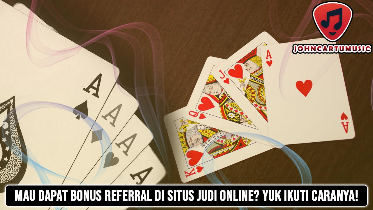 Mau Dapat Bonus Referral di Situs Judi Online? Yuk Ikuti Caranya!